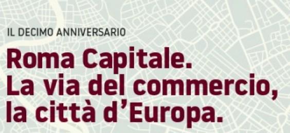 Roma Capitale. La via del commercio, la città d'Europa